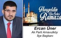 Ak Parti Arnavutköy İlçe Başkanı Ercan Üner'in Ramazan Ayı Mesajı