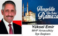 MHP Arnavutköy İlçe Başkanı Yüksel Emir'in Ramazan Ayı Mesajı