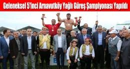 Geleneksel 5'inci Arnavutköy Yağlı Güreş Şampiyonası Yapıldı