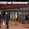 Sultançiftliği'nde Kahvehaneye Silahlı Saldırı