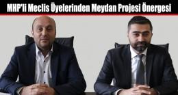 MHP'li Meclis Üyelerinden Meydan Projesi Önergesi