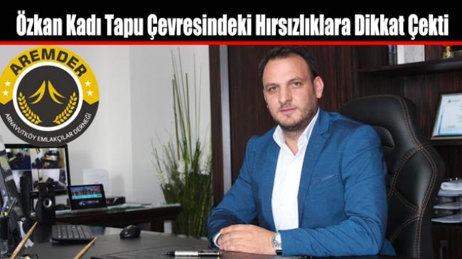 AREMDER Başkanı Özkan Kadı Tapu Çevresindeki Hırsızlıklara Dikkat Çekti