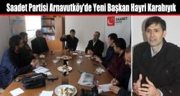Saadet Partisi Arnavutköy'de Yeni Başkan Hayri Karabıyık