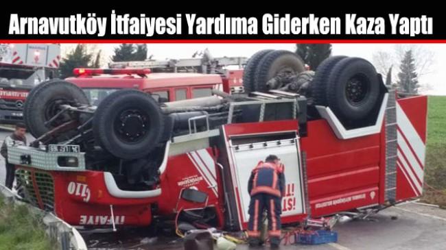 Arnavutköy İtfaiyesi Yardıma Giderken Kaza Yaptı