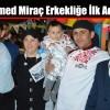 Muhammed Miraç Erkekliğe İlk Adımı Attı