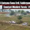 Çatışmada Saldırgan Öldürülürken 1 Polis Şehit Oldu