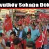 Arnavutköy Sokağa Döküldü