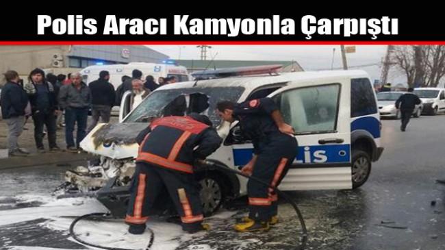 Polis Aracı Kamyonla Çarpıştı