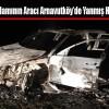 Kaçırılan İşadamının Aracı Arnavutköy'de Yanmış Halde Bulundu
