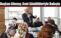 Başkan Altunay, Kent Gönüllüleriyle Buluştu