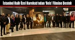 İstanbul Halk Özel Harekatı'ndan 'Reis' Filmine Destek