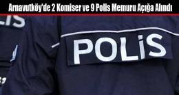 Arnavutköy'de 2 Komiser ve 9 Polis Memuru Açığa Alındı