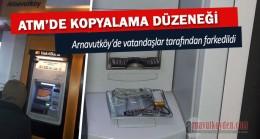 Arnavutköy'de atm üzerinde kart kopyalama düzeneği bulundu