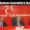 MHP İl Başkanı Arnavutköy'ü Ziyaret Etti