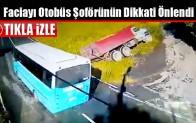 Faciayı Otobüs Şoförünün Dikkati Önlendi