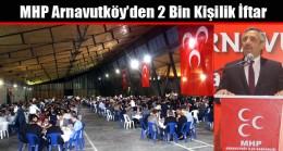 MHP Arnavutköy'den 2 Bin Kişilik İftar