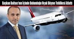 Başkan Baltacı'nın İçinde Bulunduğu Uçak Düşme Tehlikesi Atlattı