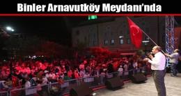 Binler Arnavutköy Meydanı'nda