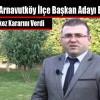 Ak Parti Arnavutköy İlçe Başkan Adayı Belli Oldu