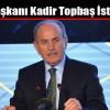 İBB Başkanı Kadir Topbaş İstifa Etti
