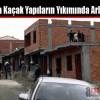 Taşoluk'ta Kaçak Yapıların Yıkımında Arbede Çıktı