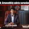 Karabıyık; Arnavutköy adeta sorunlar yumağı