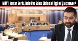 MHP'li Yaman Sordu; Belediye Sahte Diplomalı İşçi mi Çalıştırıyor?