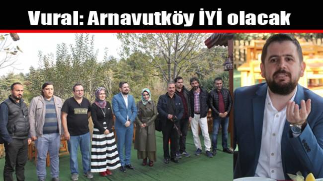 Vural: Arnavutköy İYİ olacak