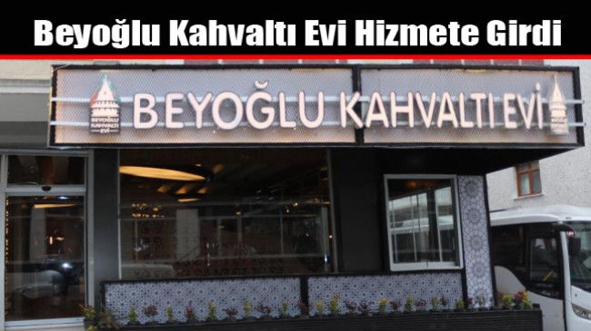 Beyoğlu Kahvaltı Evi Hizmete Girdi