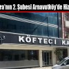 Köfteci Kara'nın 2. Şubesi Arnavutköy'de Hizmete Girdi