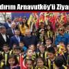 Aziz Yıldırım Arnavutköy'ü Ziyaret Etti