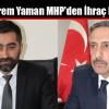 Muharrem Yaman MHP'den İhraç Ediliyor