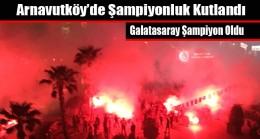 Arnavutköy'de Şampiyonluk Kutlandı