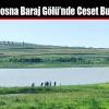 Sazlıbosna Baraj Gölü'nde Ceset Bulundu
