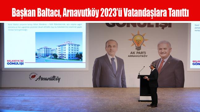 Başkan Baltacı, Arnavutköy 2023'ü Vatandaşlara Tanıttı
