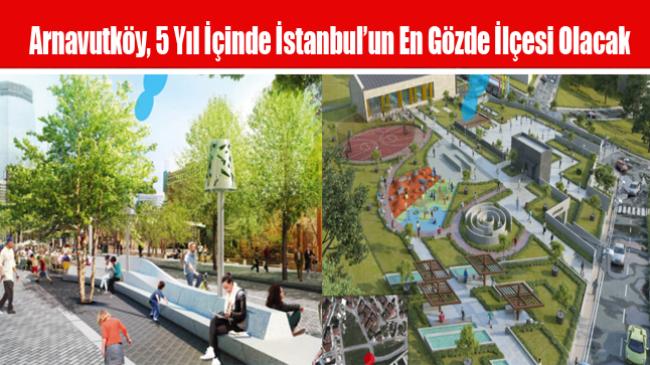 Arnavutköy, 5 Yıl İçinde İstanbul'un En Gözde İlçesi Olacak