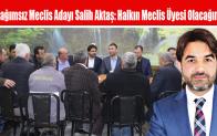 Bağımsız Meclis Üyesi Adayı Salih Aktaş: Halkın Meclis Üyesi Olacağım