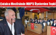 Çatalca Meclisinde MHP'li Üyelerden Tepki