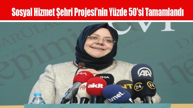 Sosyal Hizmet Şehri Projesi'nin Yüzde 50'si Tamamlandı