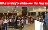 MHP Arnavutköy'den Geleneksel İftar Programı