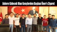 Askere Gidecek Olan Gençlerden Başkan Üner'e Ziyaret
