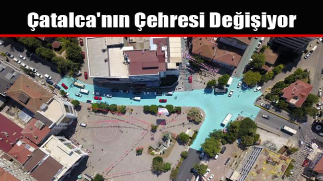 Çatalca'nın Çehresi Değişiyor