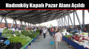 Hadımköy Kapalı Pazar Alanı Açıldı