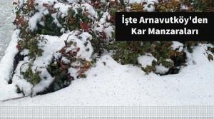 İşte Arnavutköy'den Kar Manzaraları