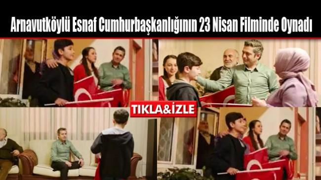 Arnavutköylü Esnaf Cumhurbaşkanlığının 23 Nisan Filminde Oynadı