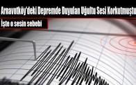 Arnavutköy'deki Depremde Duyulan Uğultu Sesi Korkutmuştu