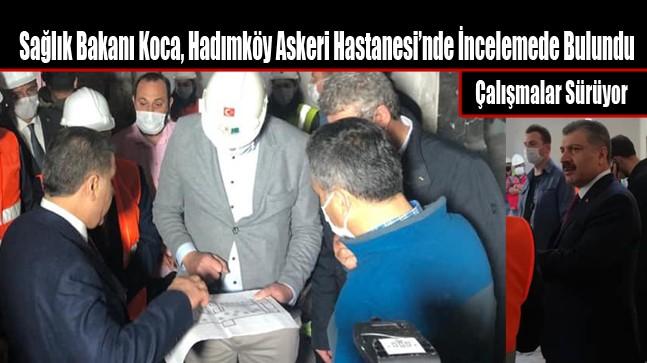 Sağlık Bakanı Koca, Hadımköy Askeri Hastanesi'nde İncelemede Bulundu