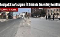 Sokağa Çıkma Yasağının İlk Gününde Arnavutköy Sokakları
