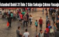 İstanbul Dahil 31 İlde 2 Gün Sokağa Çıkma Yasağı İlan Edildi