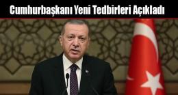 Cumhurbaşkanı Yeni Tedbirleri Açıkladı